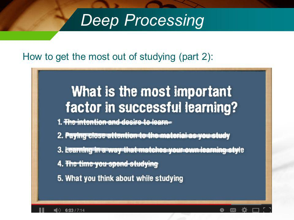 Deep Processing How to get the most out of studying (part 2):