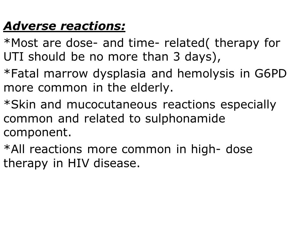 Adverse reactions: *Most are dose- and time- related( therapy for UTI should be no more than 3 days),