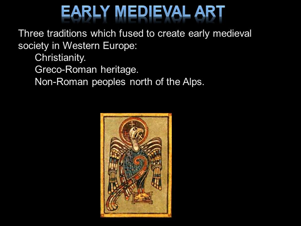 Early Medieval Art Three traditions which fused to create early medieval society in Western Europe: