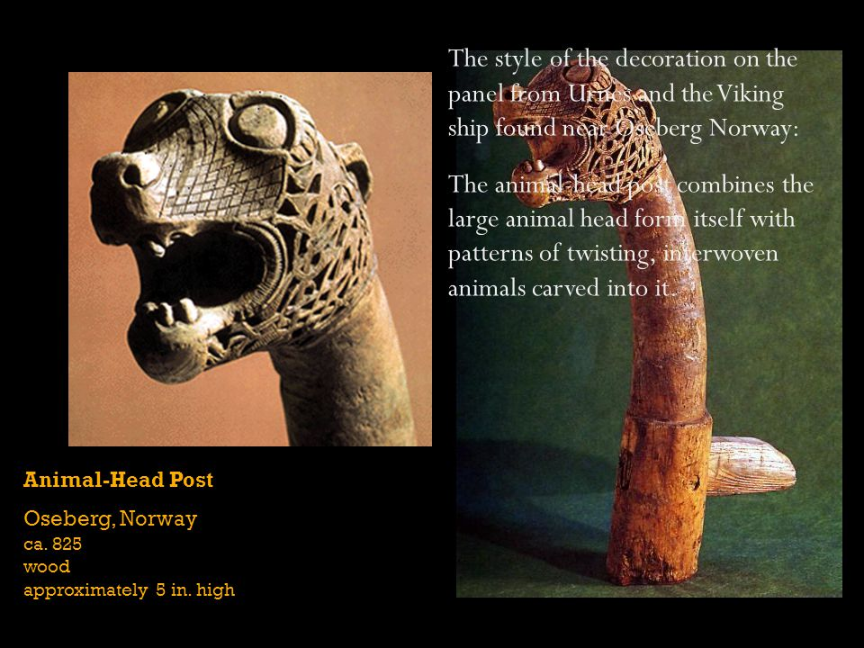 The style of the decoration on the panel from Urnes and the Viking ship found near Oseberg Norway: