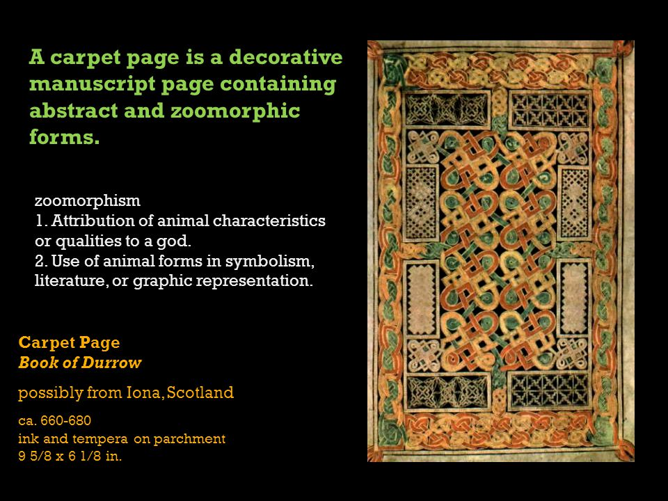 A carpet page is a decorative manuscript page containing abstract and zoomorphic forms.