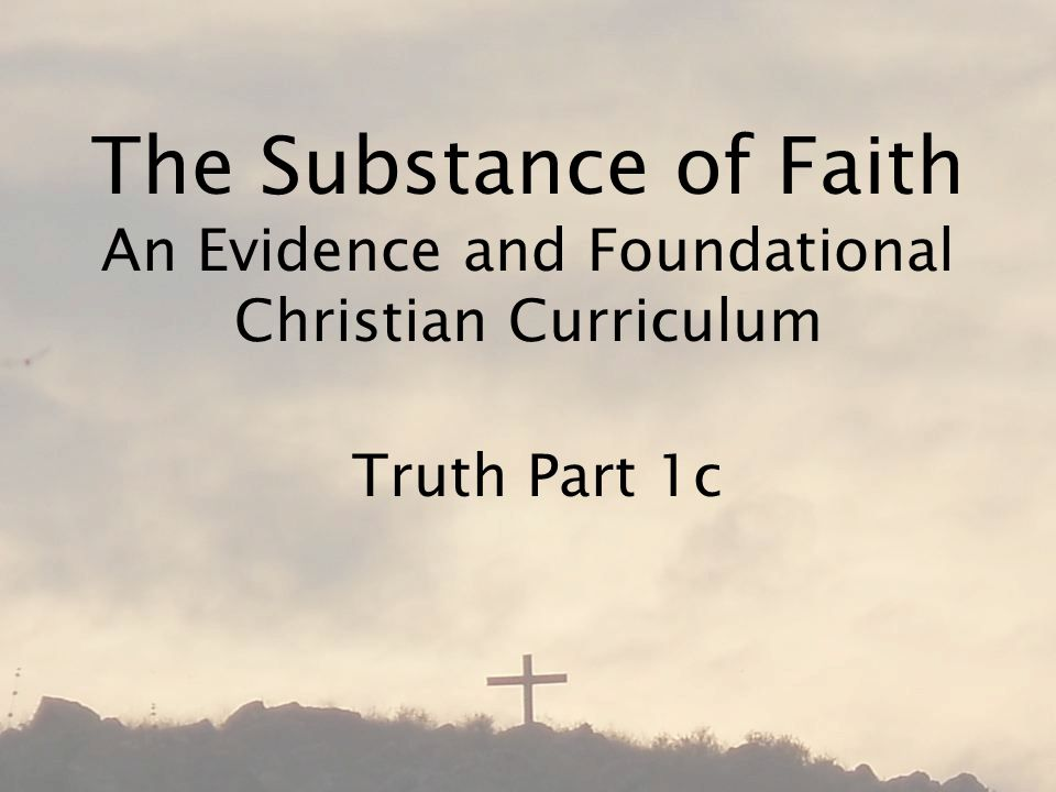 The Substance of Faith An Evidence and Foundational Christian Curriculum