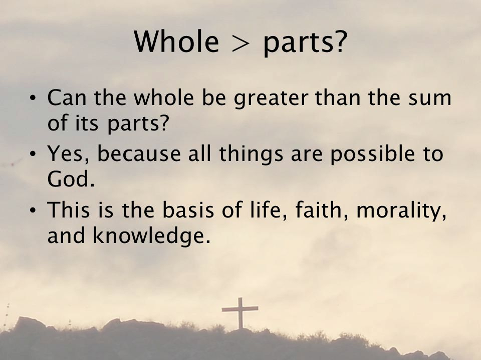 Whole > parts Can the whole be greater than the sum of its parts