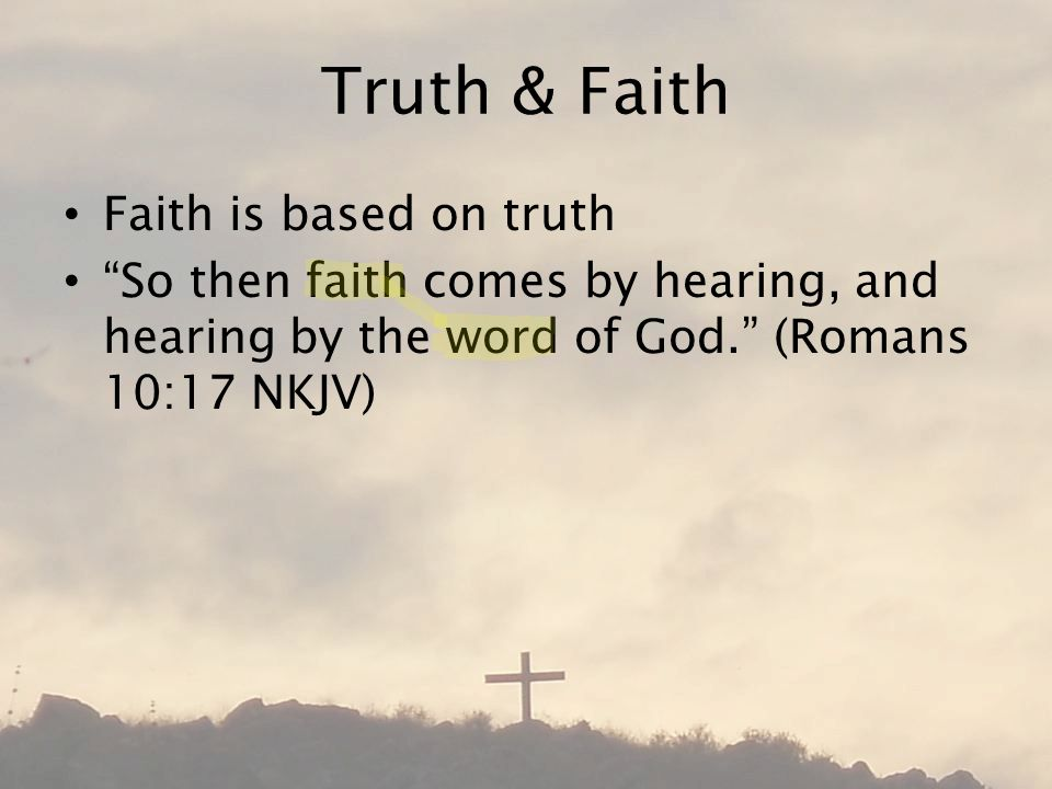 Truth & Faith Faith is based on truth