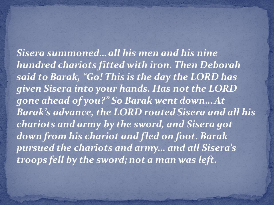 Sisera summoned… all his men and his nine hundred chariots fitted with iron.