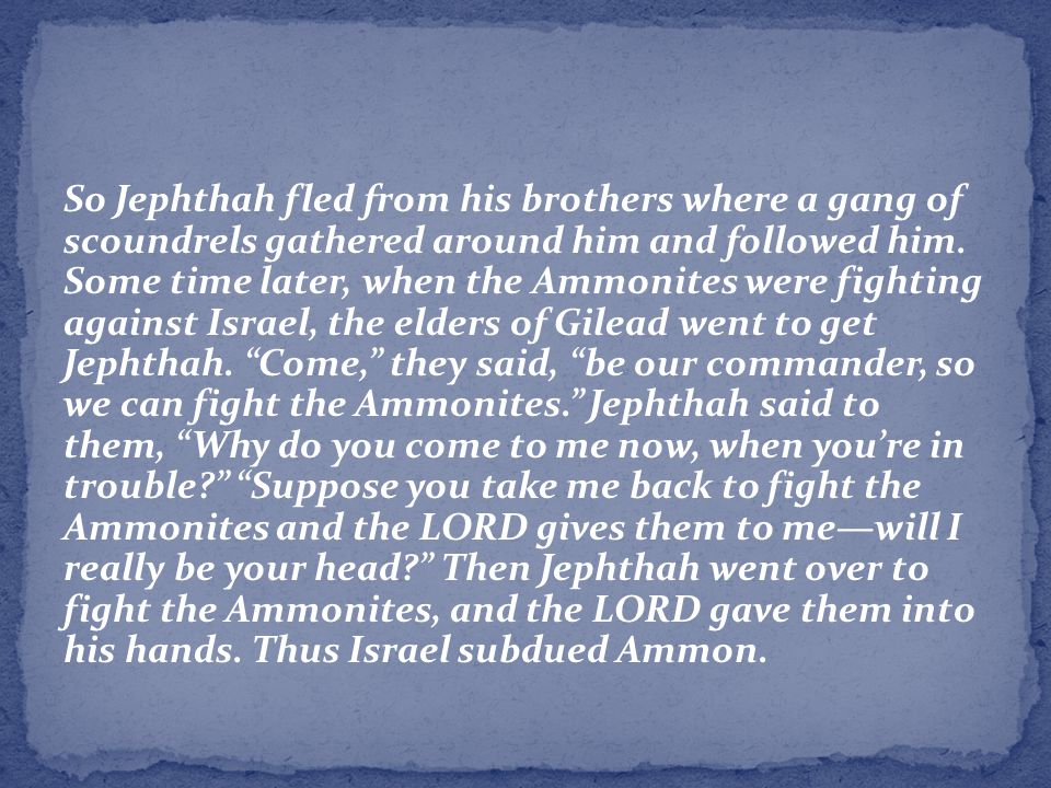 So Jephthah fled from his brothers where a gang of scoundrels gathered around him and followed him.