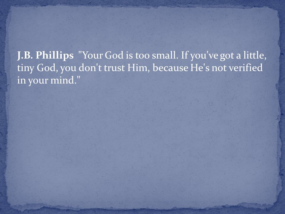 J. B. Phillips Your God is too small