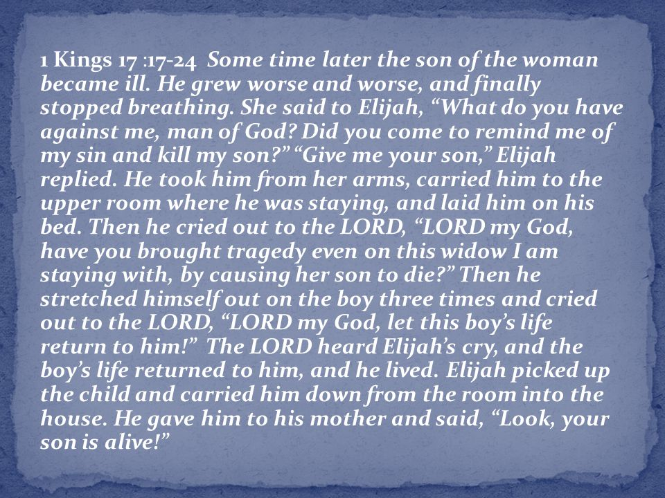 1 Kings 17 :17-24 Some time later the son of the woman became ill