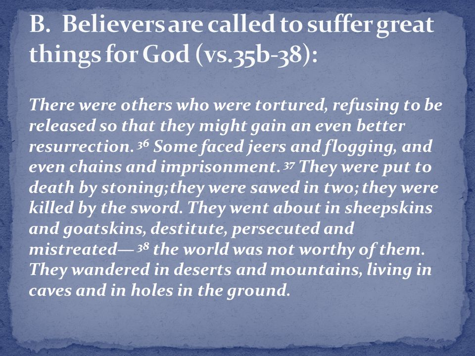 B. Believers are called to suffer great things for God (vs.35b-38):