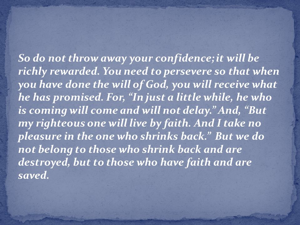 So do not throw away your confidence; it will be richly rewarded