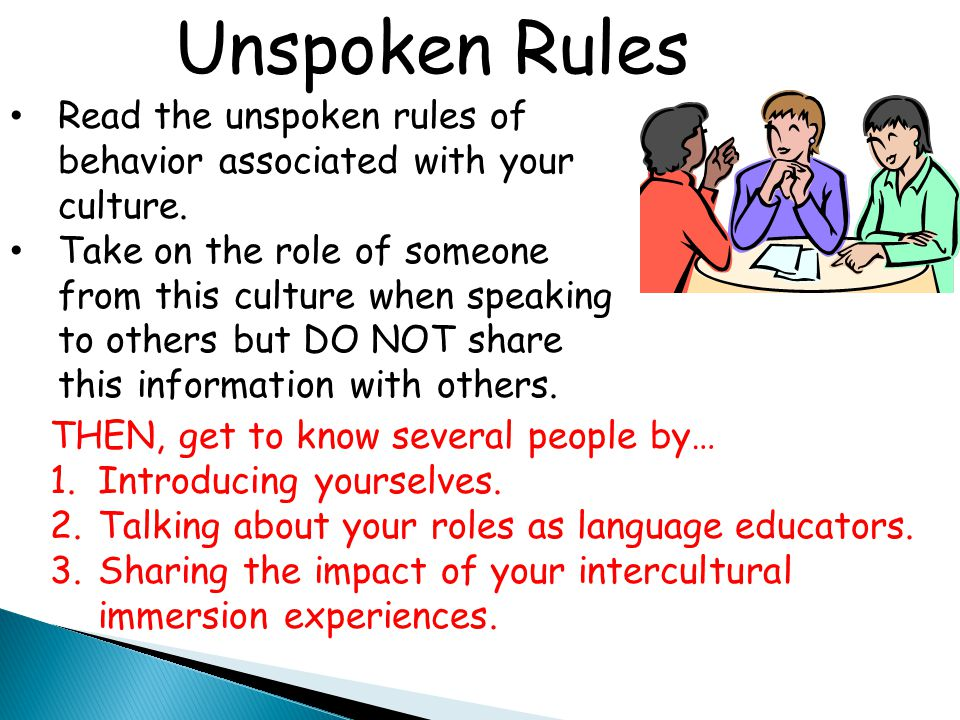 Unspoken Rules Read the unspoken rules of behavior associated with your culture.