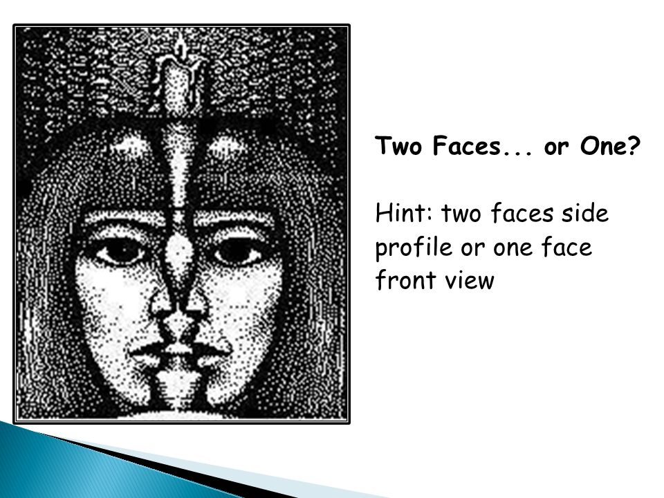 Two Faces... or One Hint: two faces side profile or one face front view
