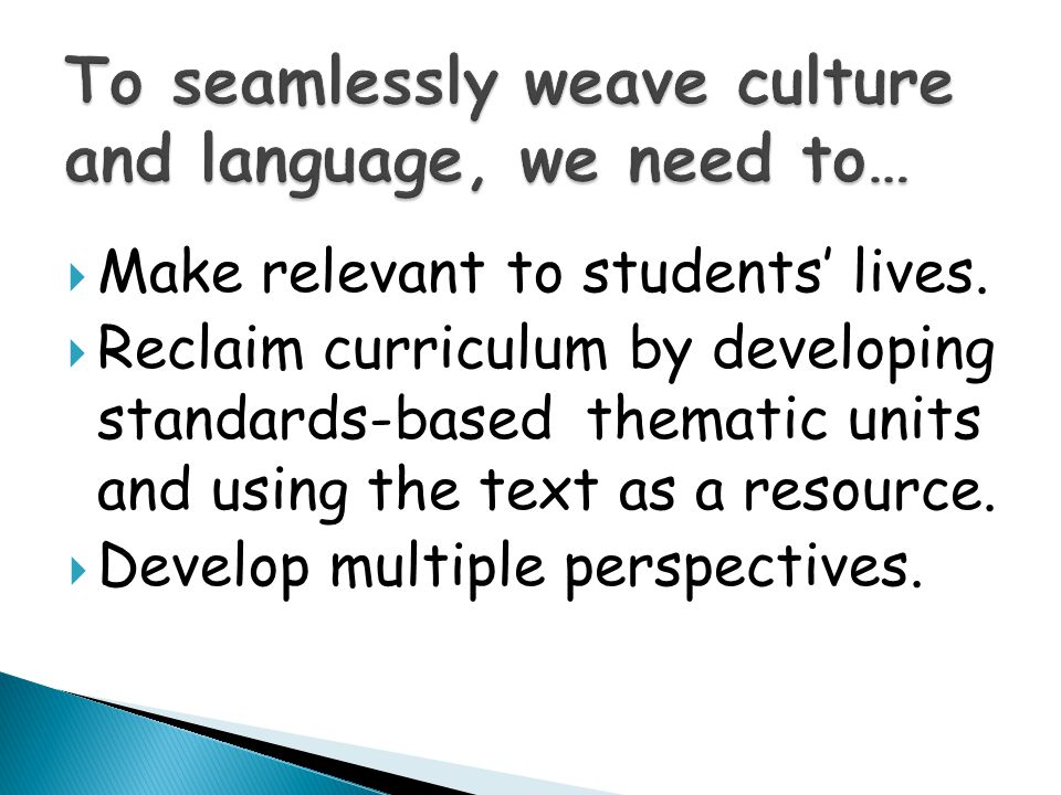 To seamlessly weave culture and language, we need to…