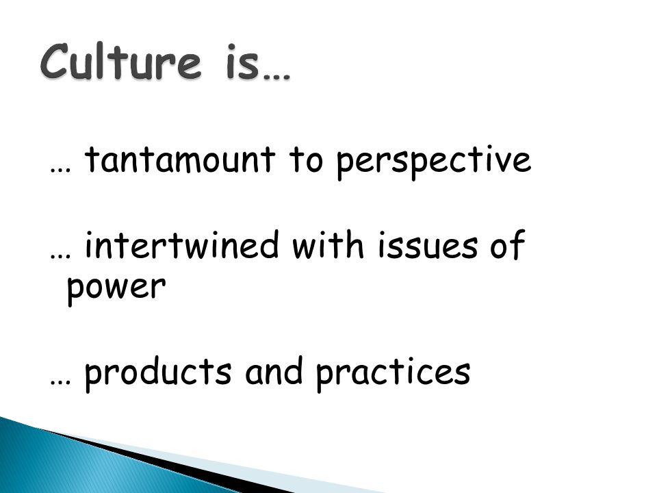 Culture is… … tantamount to perspective