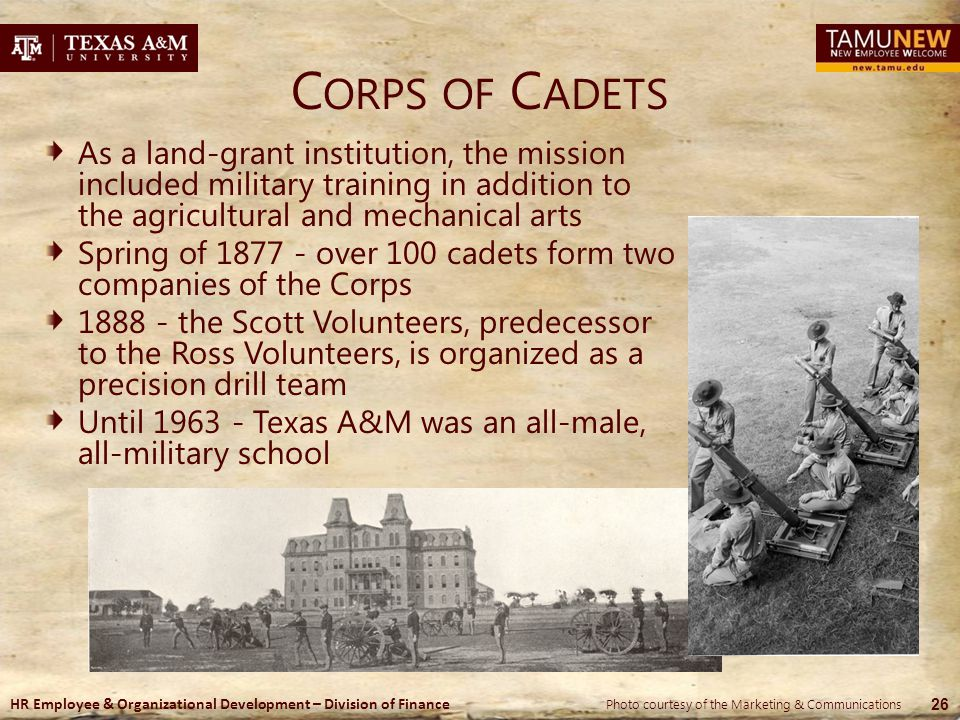 Corps of Cadets As a land-grant institution, the mission included military training in addition to the agricultural and mechanical arts.