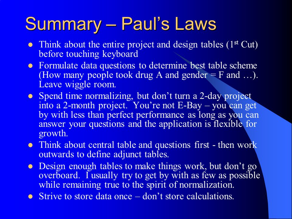 Summary – Paul's Laws Think about the entire project and design tables (1st Cut) before touching keyboard.