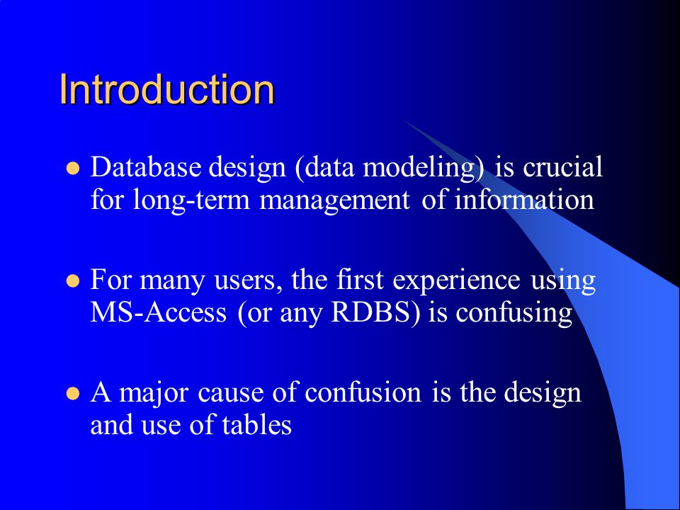Introduction Database design (data modeling) is crucial for long-term management of information.