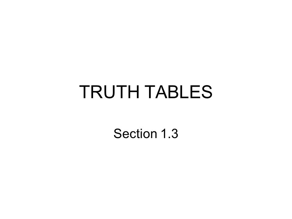 TRUTH TABLES Section 1.3