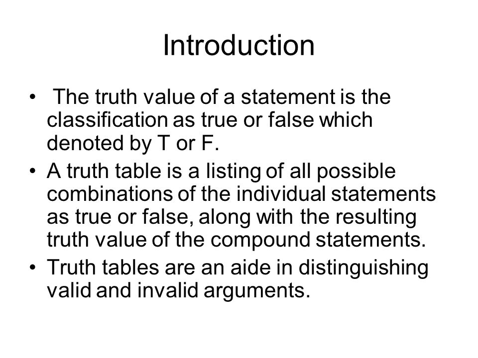 Introduction The truth value of a statement is the classification as true or false which denoted by T or F.