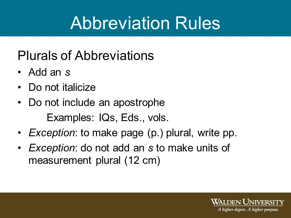 Abbreviation Rules Plurals of Abbreviations Add an s Do not italicize