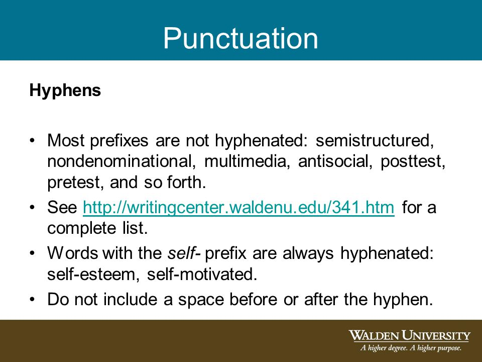 Punctuation Hyphens. Most prefixes are not hyphenated: semistructured, nondenominational, multimedia, antisocial, posttest, pretest, and so forth.