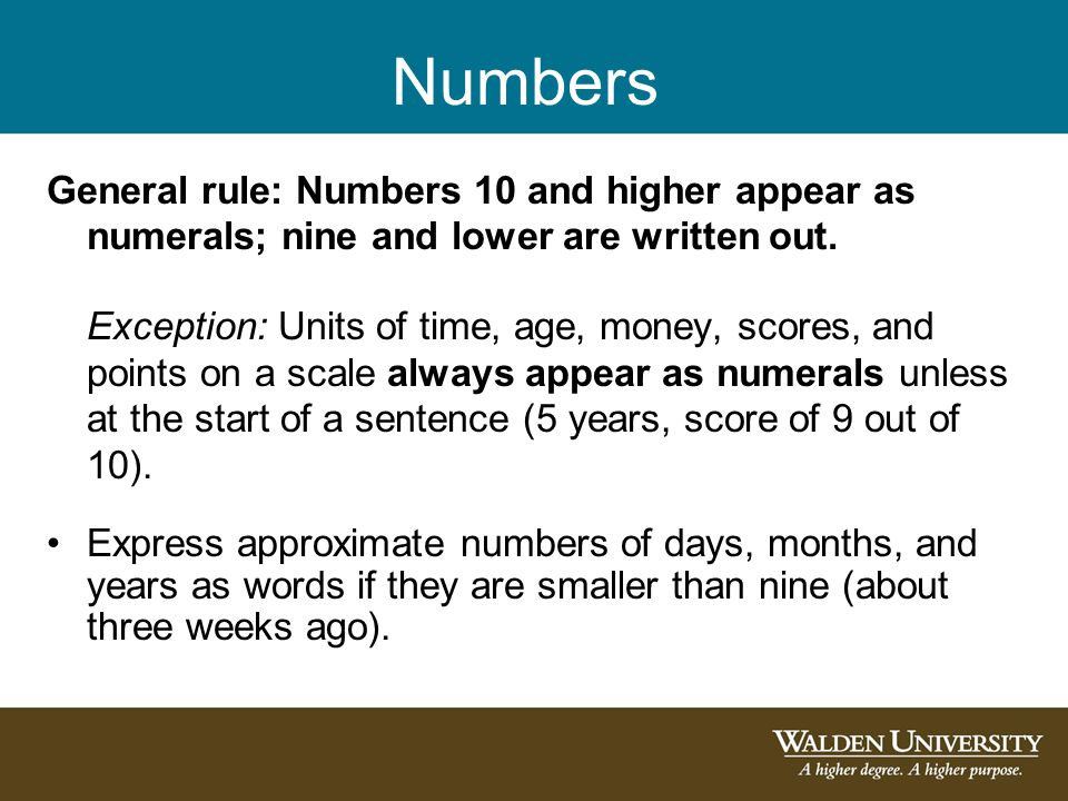 Numbers General rule: Numbers 10 and higher appear as numerals; nine and lower are written out.