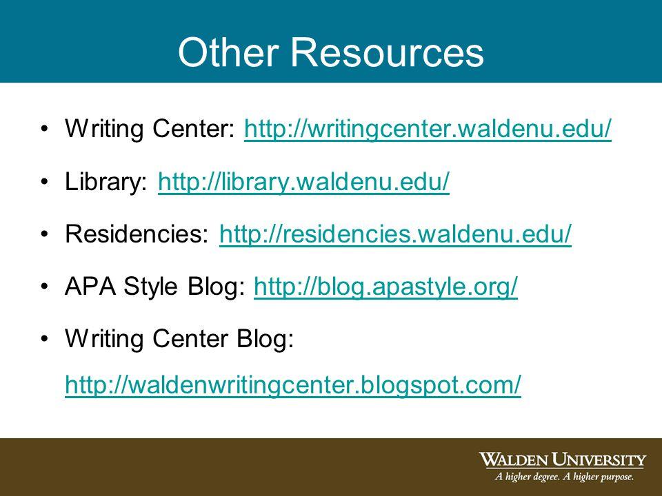 Other Resources Writing Center: http://writingcenter.waldenu.edu/