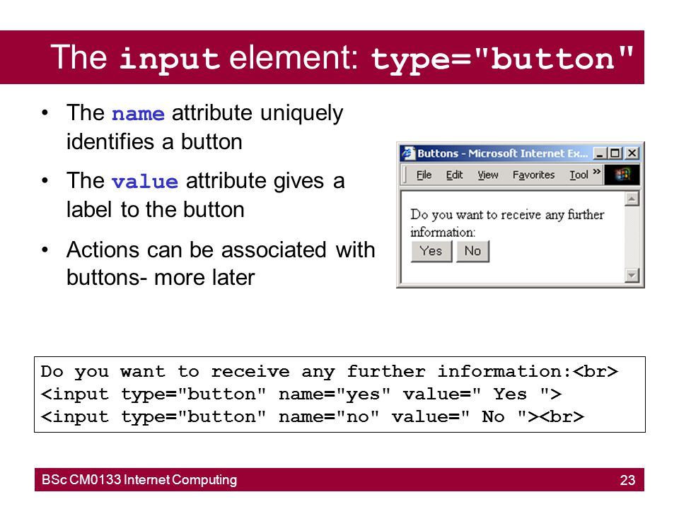 The input element: type= button