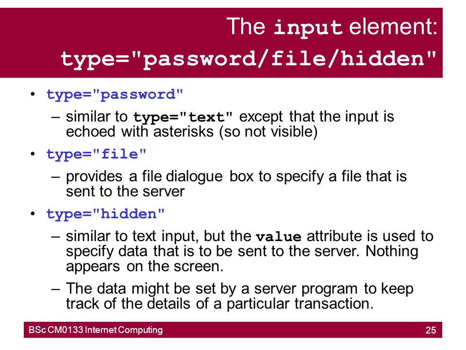 The input element: type= password/file/hidden