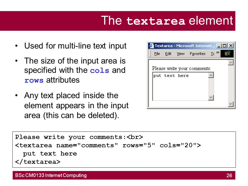 The textarea element Used for multi-line text input