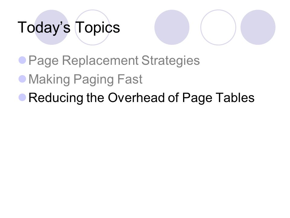 Today's Topics Page Replacement Strategies Making Paging Fast