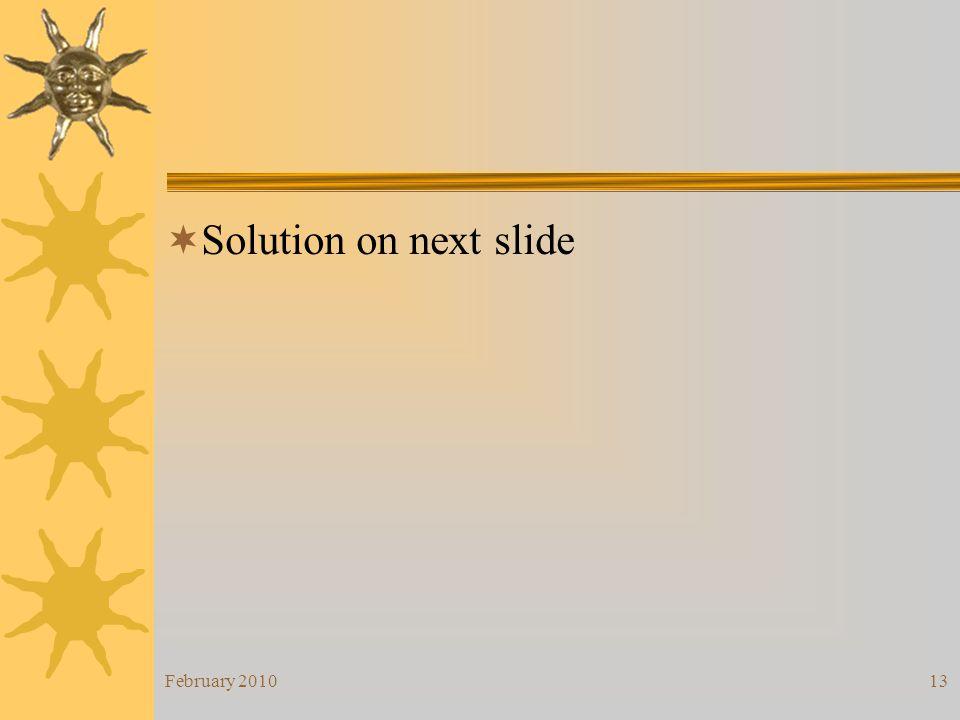 Solution on next slide February 2010