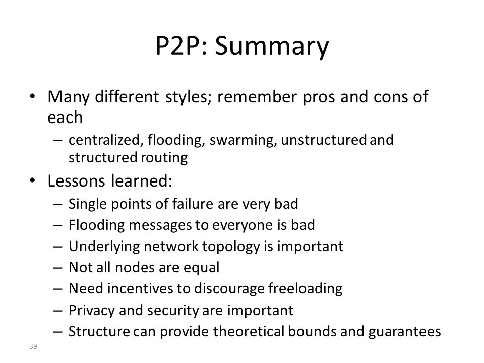 P2P: Summary Many different styles; remember pros and cons of each