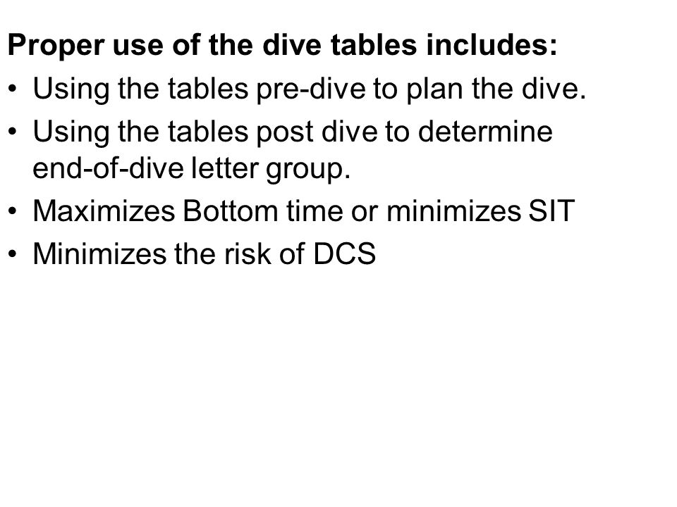 Proper use of the dive tables includes: