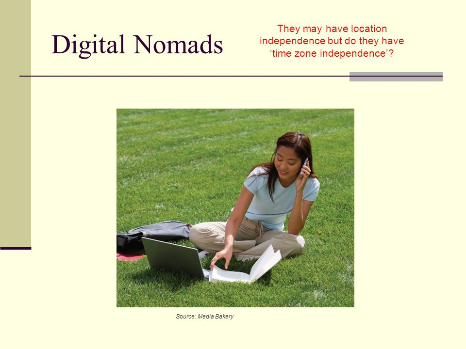 Digital Nomads They may have location independence but do they have 'time zone independence'