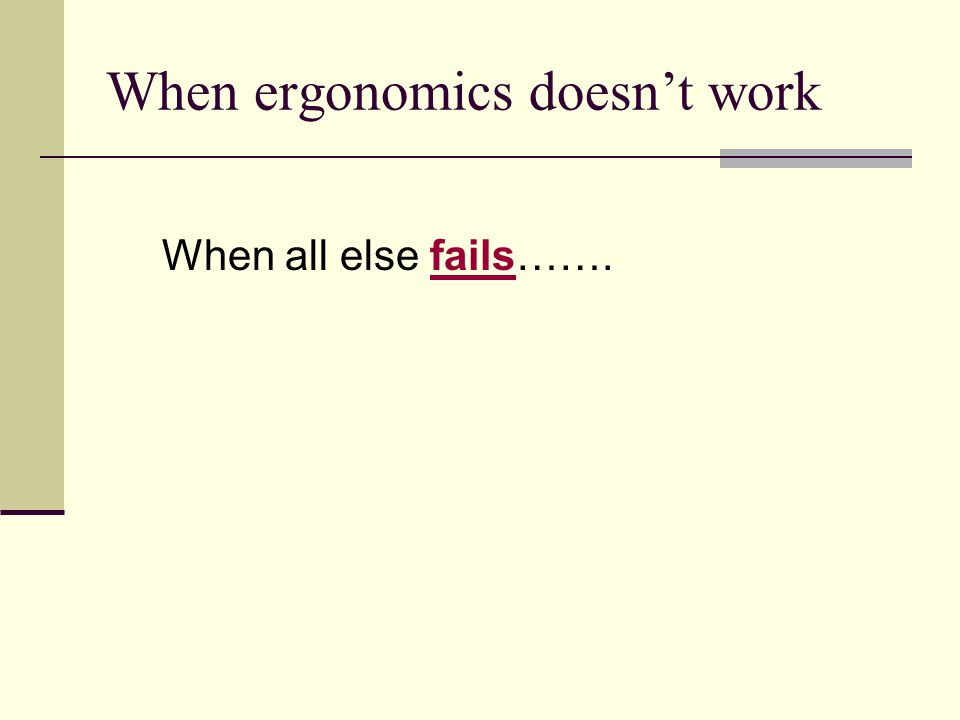 When ergonomics doesn't work