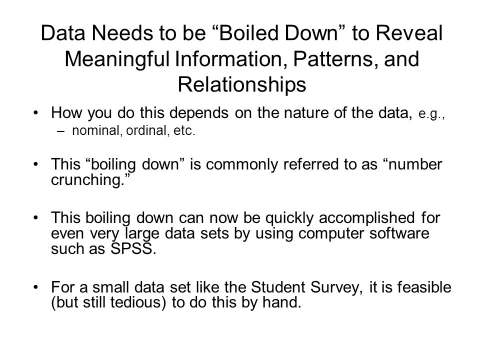 Data Needs to be Boiled Down to Reveal Meaningful Information, Patterns, and Relationships