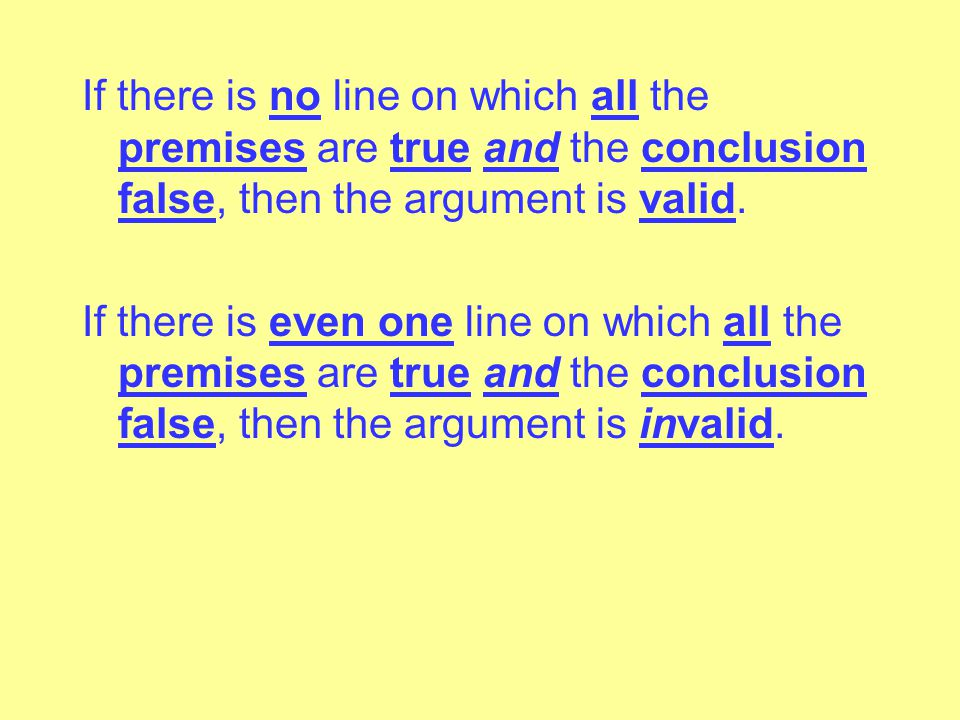 If there is no line on which all the premises are true and the conclusion false, then the argument is valid.