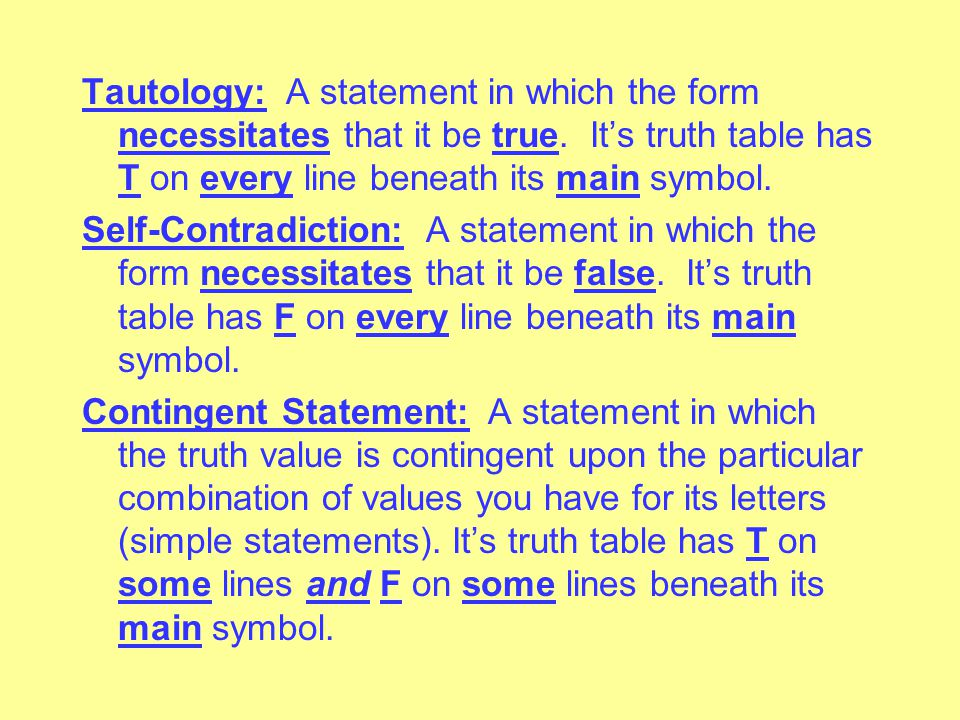 Tautology: A statement in which the form necessitates that it be true
