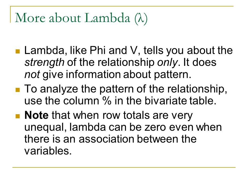 More about Lambda (λ) Lambda, like Phi and V, tells you about the strength of the relationship only. It does not give information about pattern.