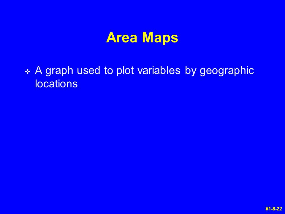 Area Maps A graph used to plot variables by geographic locations