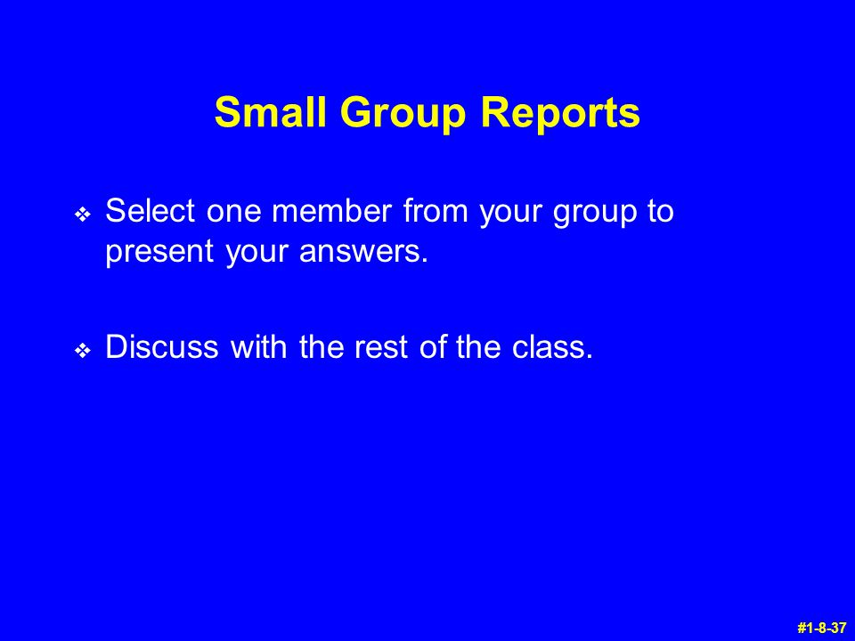 Small Group Reports Select one member from your group to present your answers. Discuss with the rest of the class.