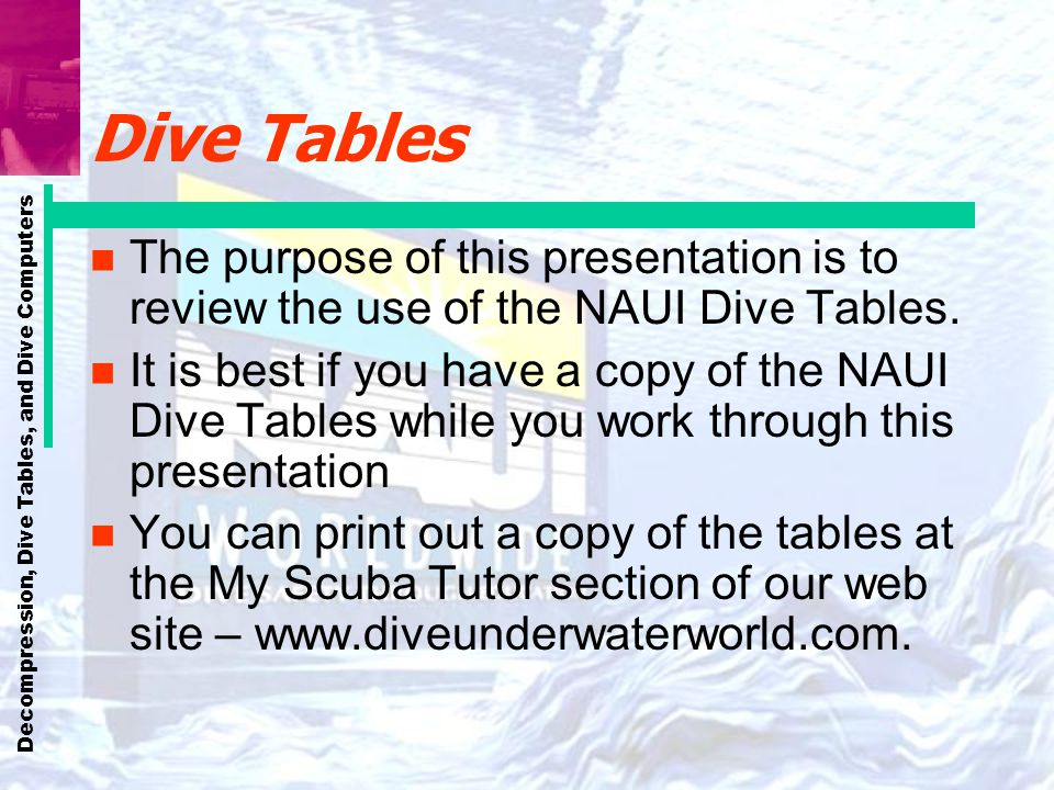 Dive Tables The purpose of this presentation is to review the use of the NAUI Dive Tables.