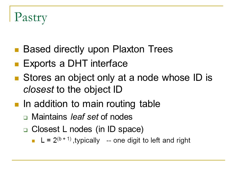 Pastry Based directly upon Plaxton Trees Exports a DHT interface