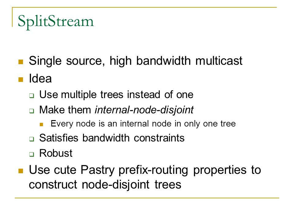 SplitStream Single source, high bandwidth multicast Idea