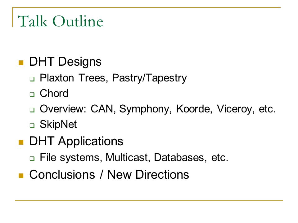 Talk Outline DHT Designs DHT Applications Conclusions / New Directions