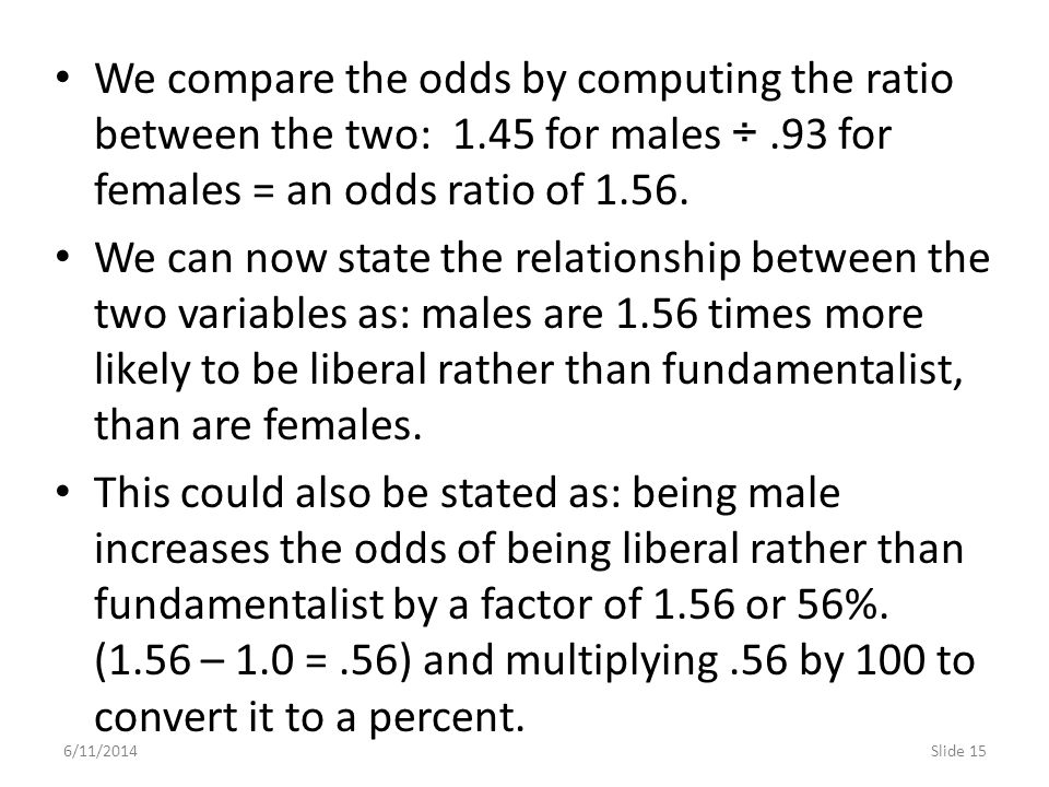 We compare the odds by computing the ratio between the two: 1