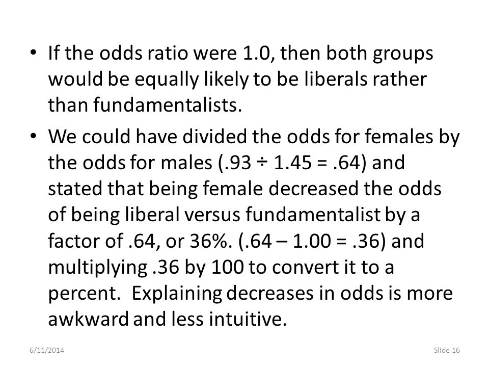 If the odds ratio were 1.0, then both groups would be equally likely to be liberals rather than fundamentalists.