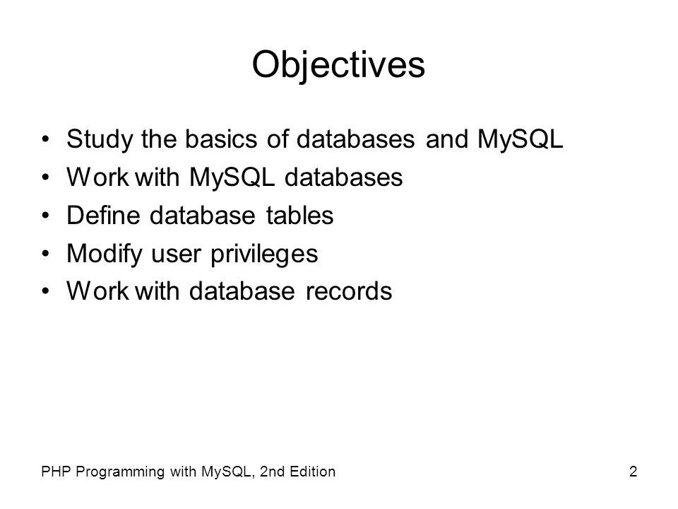 Objectives Study the basics of databases and MySQL