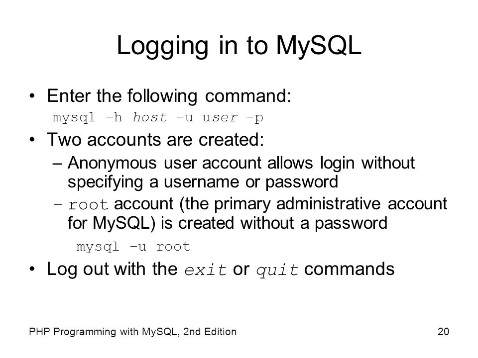 Logging in to MySQL Enter the following command: